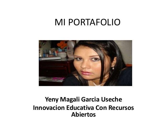 MI PORTAFOLIO Yeny Magali Garcia Useche Innovacion Educativa Con Recursos Abiertos
