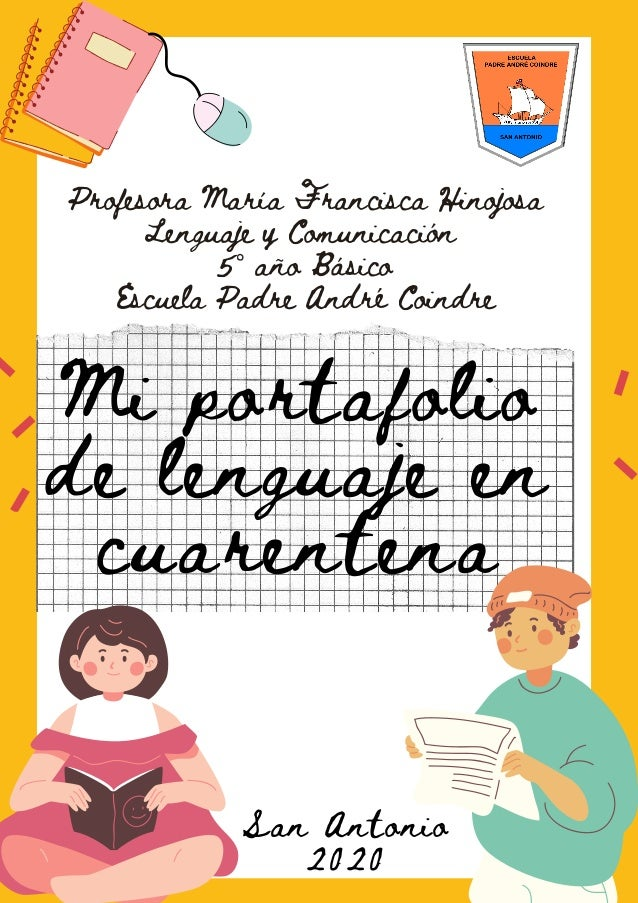 Mi portafolio de lenguaje en cuarentena San Antonio 2020 Profesora María Francisca Hinojosa Lenguaje y Comunicación 5° año...