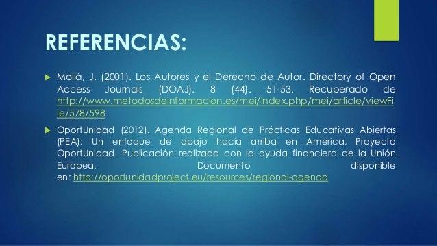 REFERENCIAS:   Mollá, J. (2001). Los Autores y el Derecho de Autor. Directory of Open  Access Journals (DOAJ). 8 (44). 51...