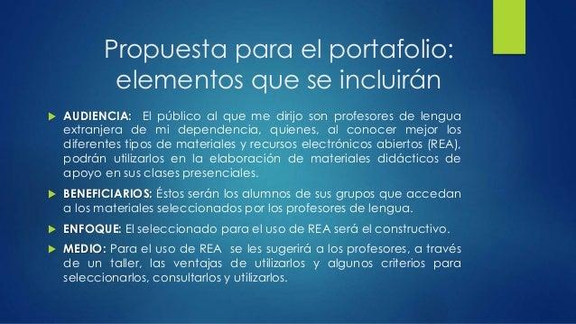 Propuesta para el portafolio:  elementos que se incluirán   AUDIENCIA: El público al que me dirijo son profesores de leng...