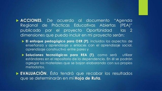 """ ACCIONES. De acuerdo al documento """"Agenda  Regional de Prácticas Educativas Abiertas (PEA)""""  publicado por el proyecto O..."""