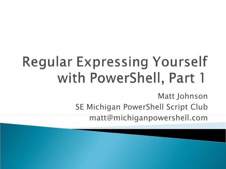 Matt Johnson SE Michigan PowerShell Script Club [email_address]