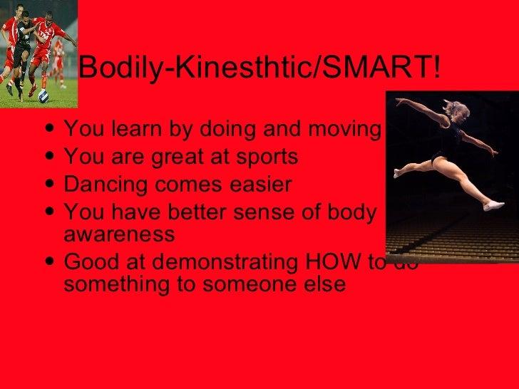 Bodily-Kinesthtic/SMART! <ul><li>You learn by doing and moving </li></ul><ul><li>You are great at sports </li></ul><ul><li...
