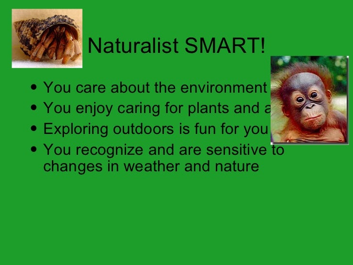 Naturalist SMART! <ul><li>You care about the environment </li></ul><ul><li>You enjoy caring for plants and animals </li></...