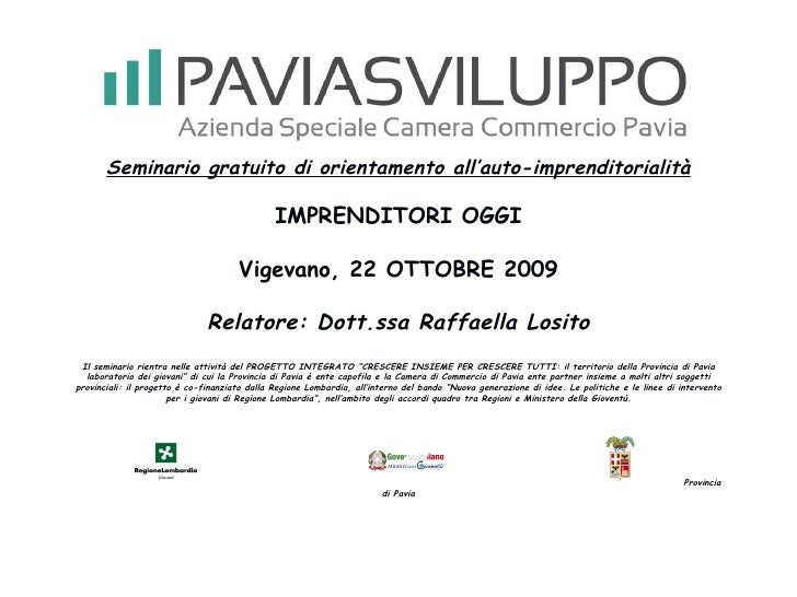 Seminario gratuito di orientamento all'auto-imprenditorialità IMPRENDITORI OGGI Vigevano, 22 OTTOBRE 2009 Relatore: Dott.s...