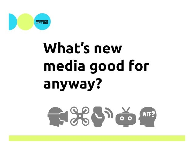 What's new media good for anyway? !$%&W