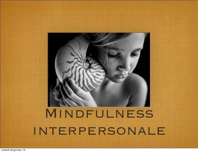 Mindfulness interpersonale martedì 28 gennaio 14