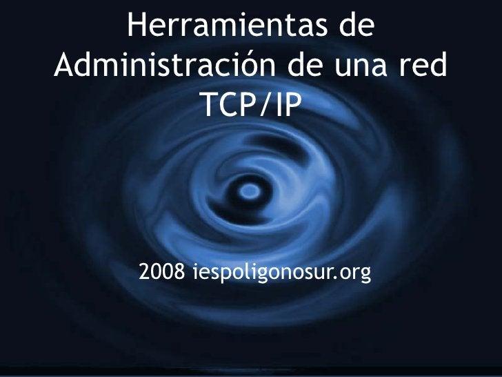 Herramientas de Administración de una red TCP/IP 2008 iespoligonosur.org