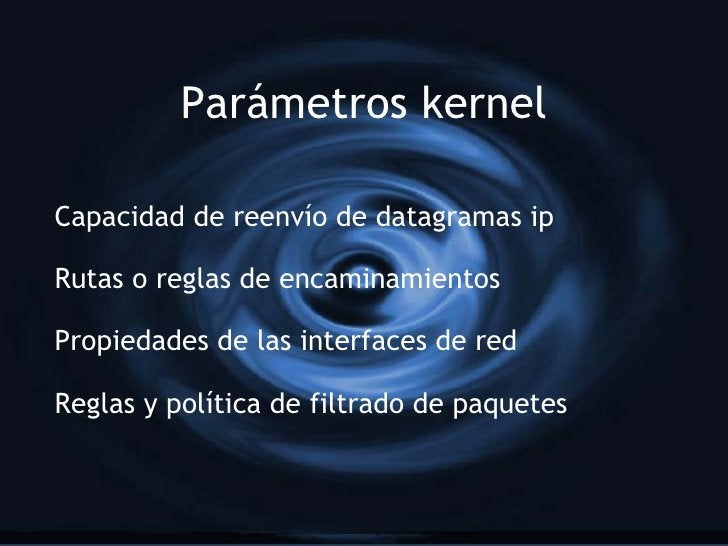 Parámetros kernel Capacidad de reenvío de datagramas ip Rutas o reglas de encaminamientos Propiedades de las interfaces de...