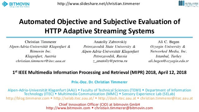 Automated Objective and Subjective Evaluation of HTTP Adaptive Streaming Systems Priv.-Doz. Dr. Christian Timmerer Alpen-A...