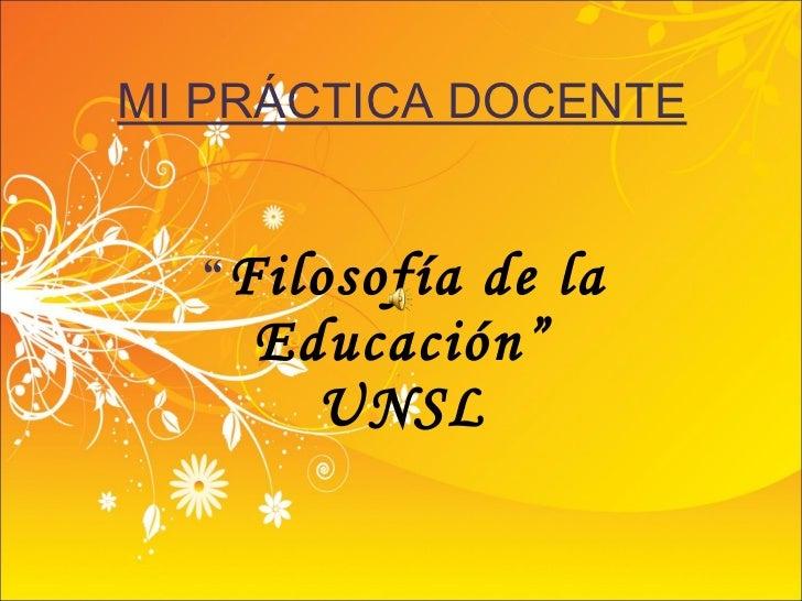 """MI PRÁCTICA DOCENTE """" Filosofía de la Educación"""" UNSL"""