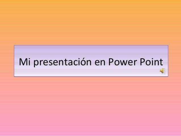 Mi presentación en Power PointMi presentación en Power Point