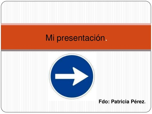 Fdo: Patricia Pérez. Mi presentación.