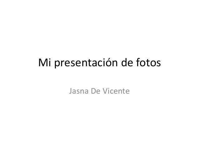 Mi presentación de fotosJasna De Vicente