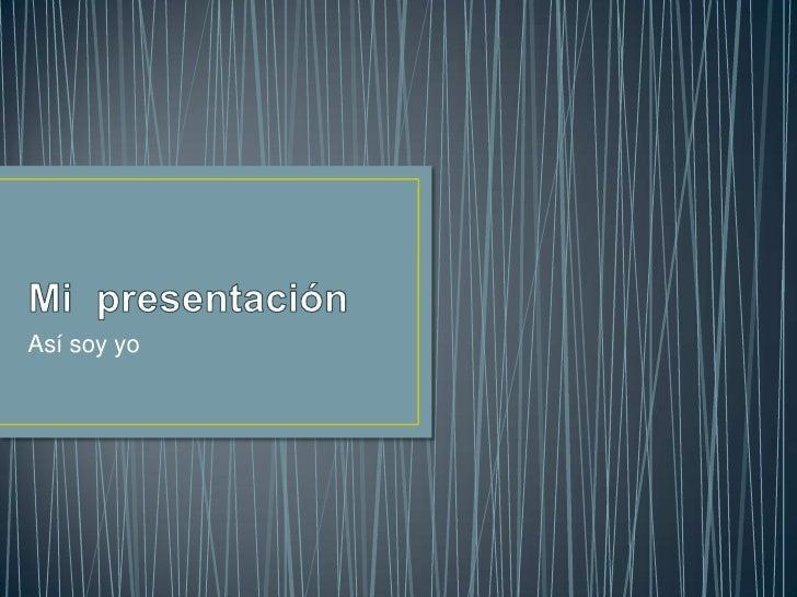 Mi  presentación<br />Así soy yo<br />