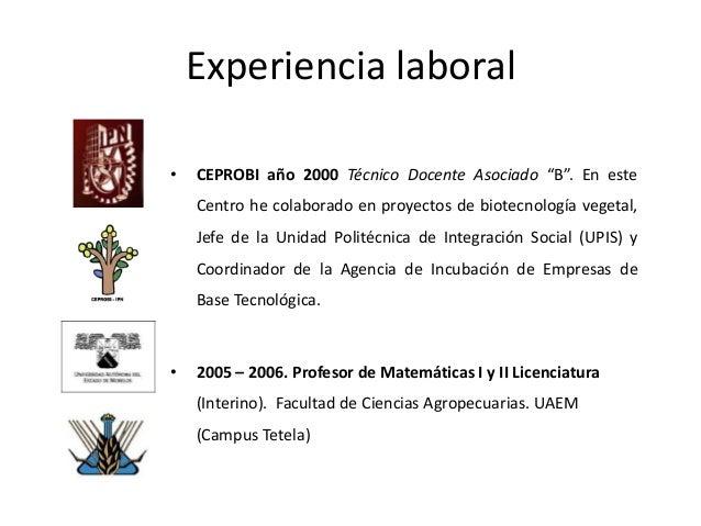 """Experiencia laboral• CEPROBI año 2000 Técnico Docente Asociado """"B"""". En esteCentro he colaborado en proyectos de biotecnolo..."""