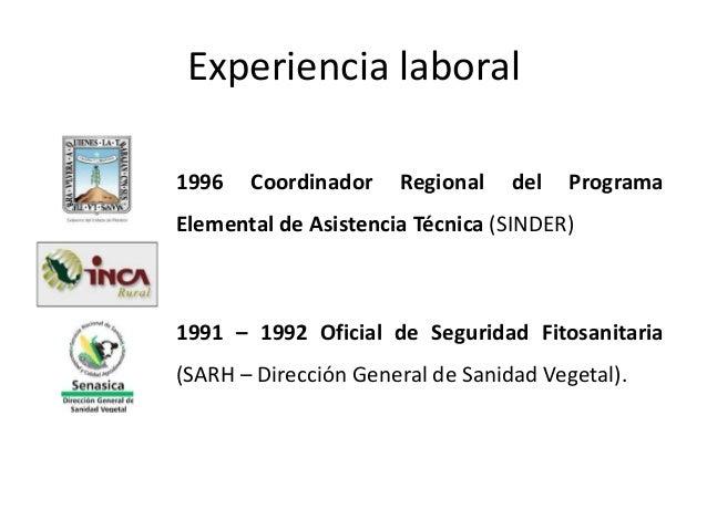 Experiencia laboral1996 Coordinador Regional del ProgramaElemental de Asistencia Técnica (SINDER)1991 – 1992 Oficial de Se...