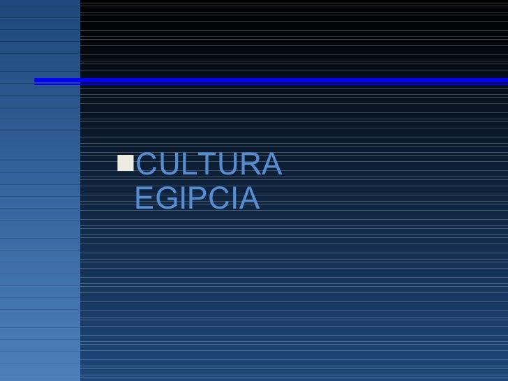 <ul><li>CULTURA  EGIPCIA </li></ul>