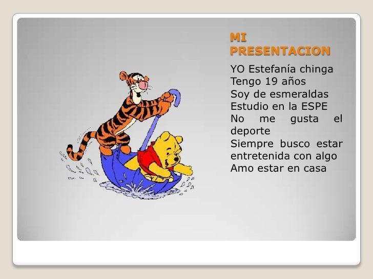 MI PRESENTACION<br />YO Estefanía chinga<br />Tengo 19 años <br />Soy de esmeraldas<br />Estudio en la ESPE<br />No me gus...
