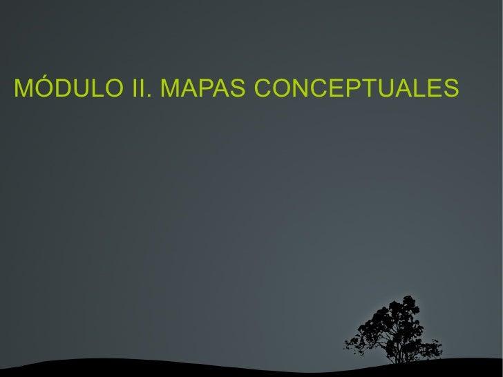 MÓDULO II. MAPAS CONCEPTUALES