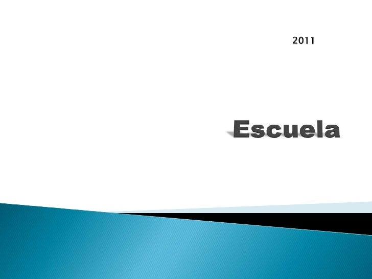 Escuela<br />2011<br />