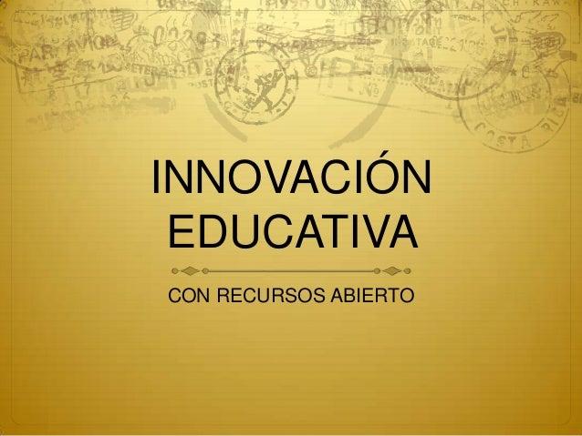 INNOVACIÓN EDUCATIVA CON RECURSOS ABIERTO