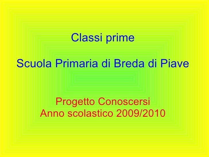 Classi prime Scuola Primaria di Breda di Piave Progetto Conoscersi Anno scolastico 2009/2010