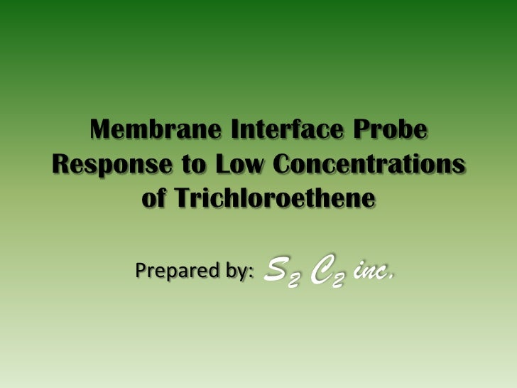 Membrane Interface Probe Response to Low Concentrations       of Trichloroethene        Prepared by:   S2 C2 inc.