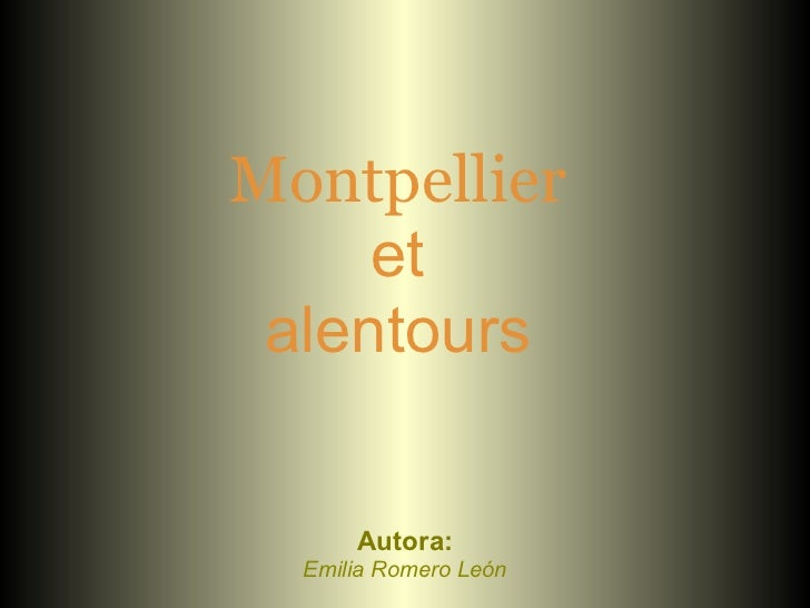 Montpellier     et alentours      Autora:  Emilia Romero León