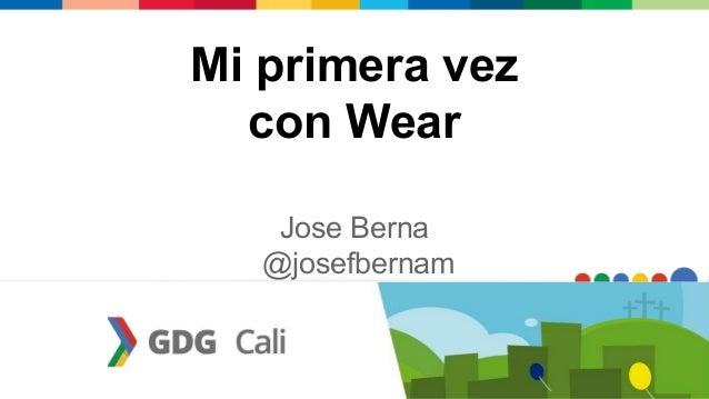 Mi primera vez con Wear Jose Berna @josefbernam