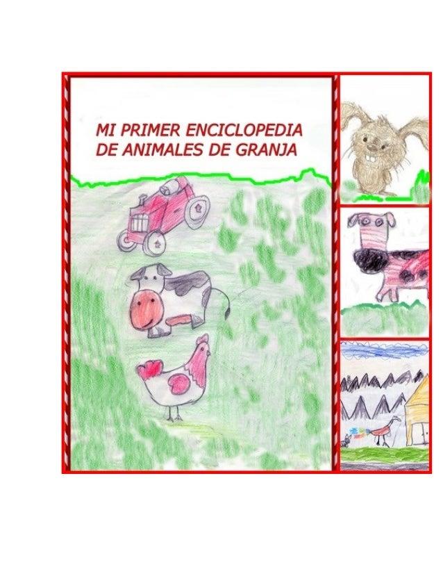 1 MI PRIMER ENCICLOPEDIA DE ANIMALES DE GRANJA 2DO AÑO A. Edición: Gladys Arrechea Colaboración especial: Marcela Cuburu (...
