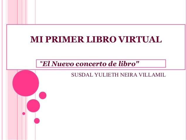 """MI PRIMER LIBRO VIRTUAL   """"El Nuevo concerto de libro"""" SUSDAL YULIETH NEIRA VILLAMIL"""