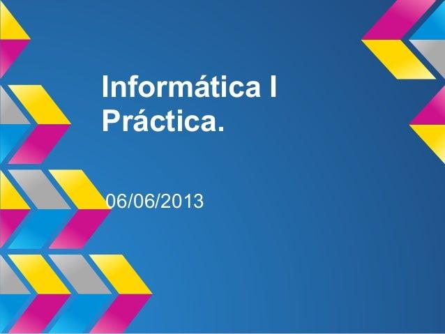 Informática IPráctica.06/06/2013