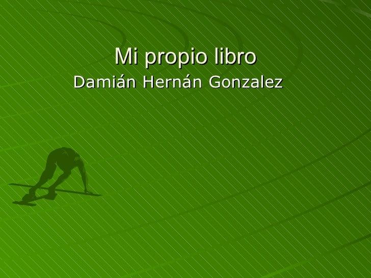 Mi propio libro Damián Hernán Gonzalez