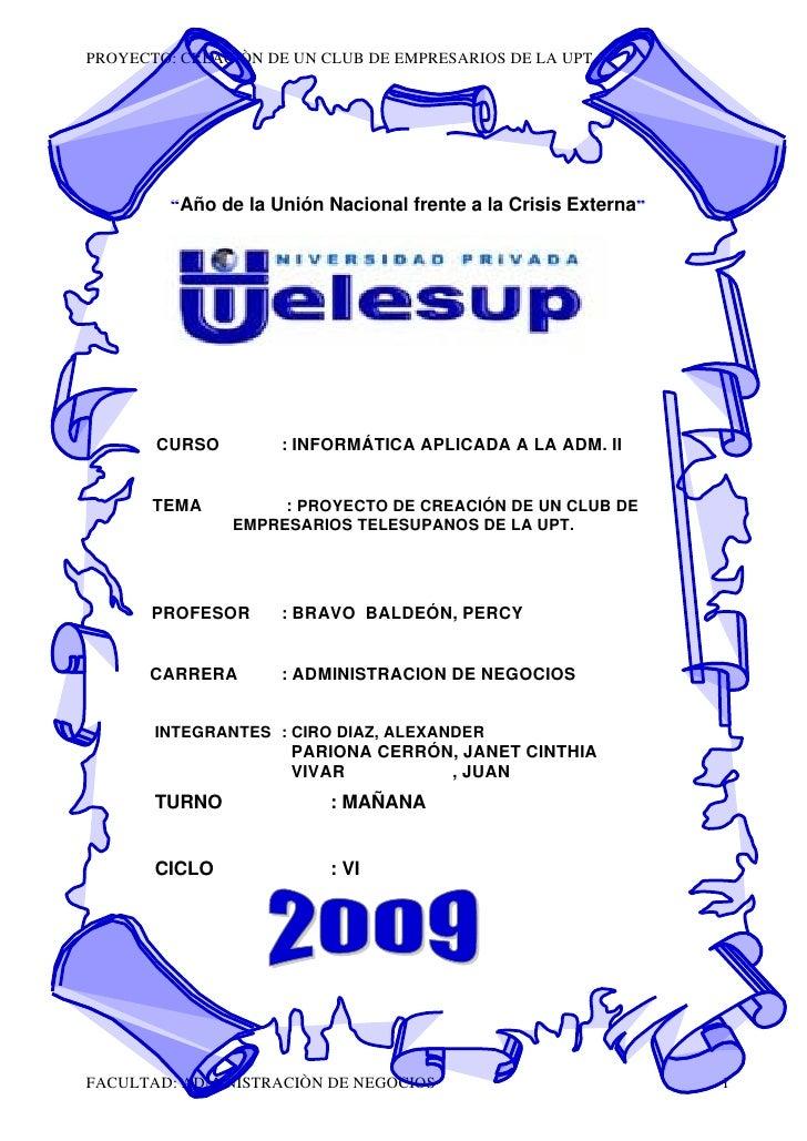 """PROYECTO: CREACIÒN DE UN CLUB DE EMPRESARIOS DE LA UPT             """"Año de la Unión Nacional frente a la Crisis Externa""""  ..."""
