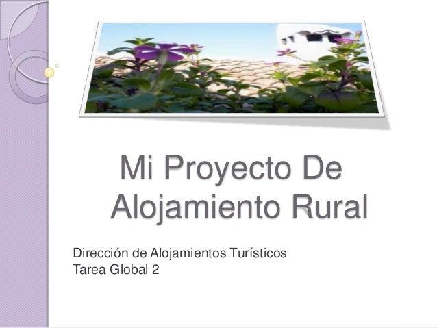 Mi Proyecto DeAlojamiento RuralDirección de Alojamientos TurísticosTarea Global 2