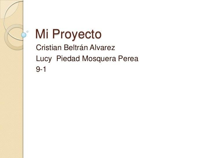 Mi ProyectoCristian Beltrán AlvarezLucy Piedad Mosquera Perea9-1