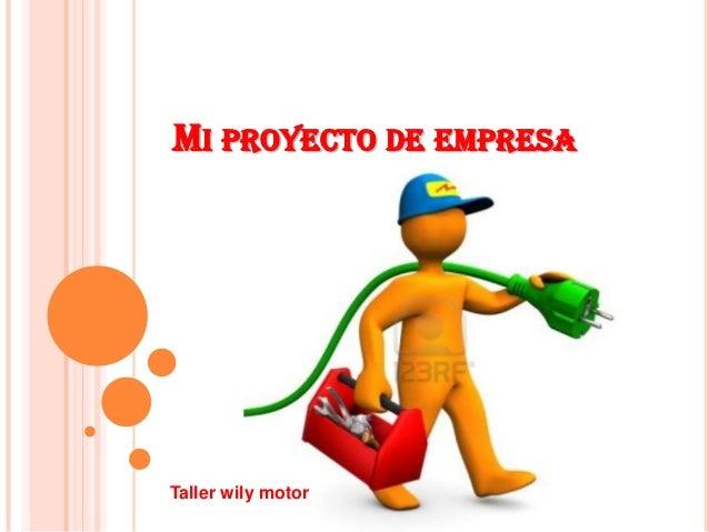 MI PROYECTO DE EMPRESATaller wily motor