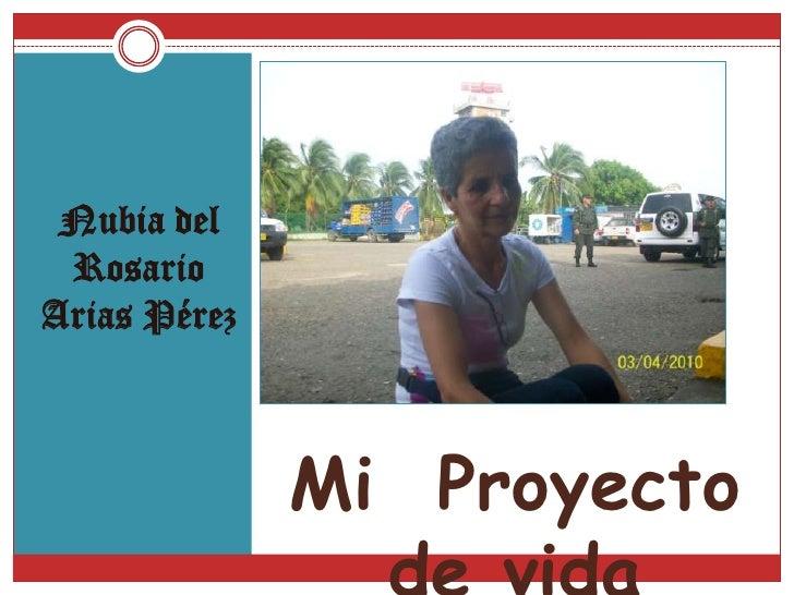 Mi  Proyecto de vida<br />Nubia del Rosario Arias Pérez<br />