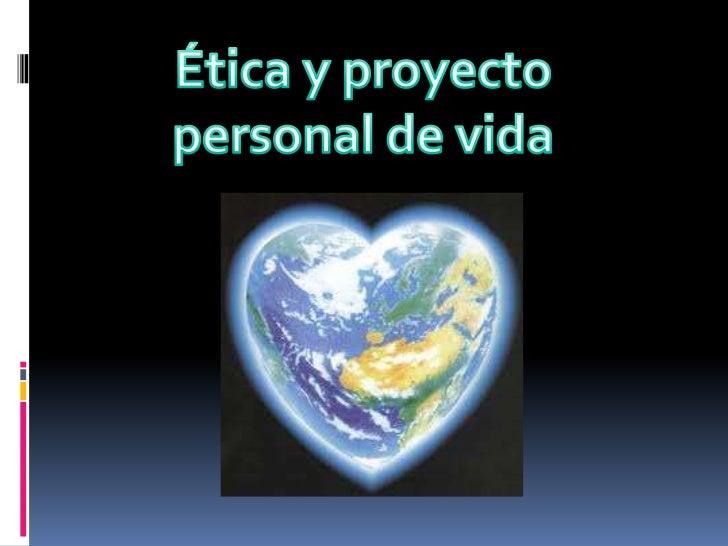 ÉTICA Y PROYECTO PERSONAL DE VIDA Slide 2