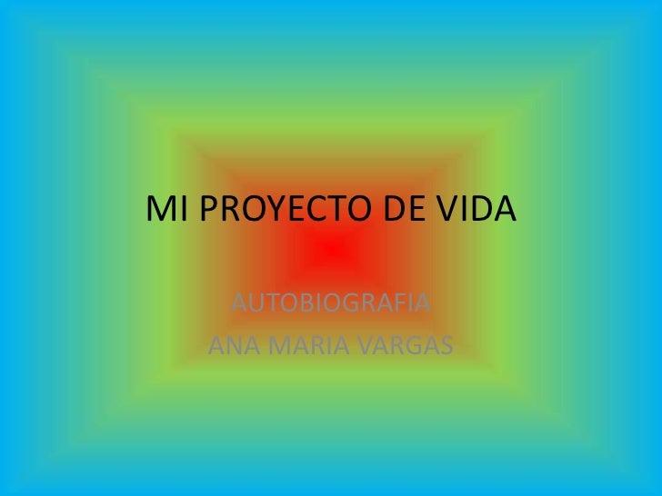 MI PROYECTO DE VIDA    AUTOBIOGRAFIA   ANA MARIA VARGAS