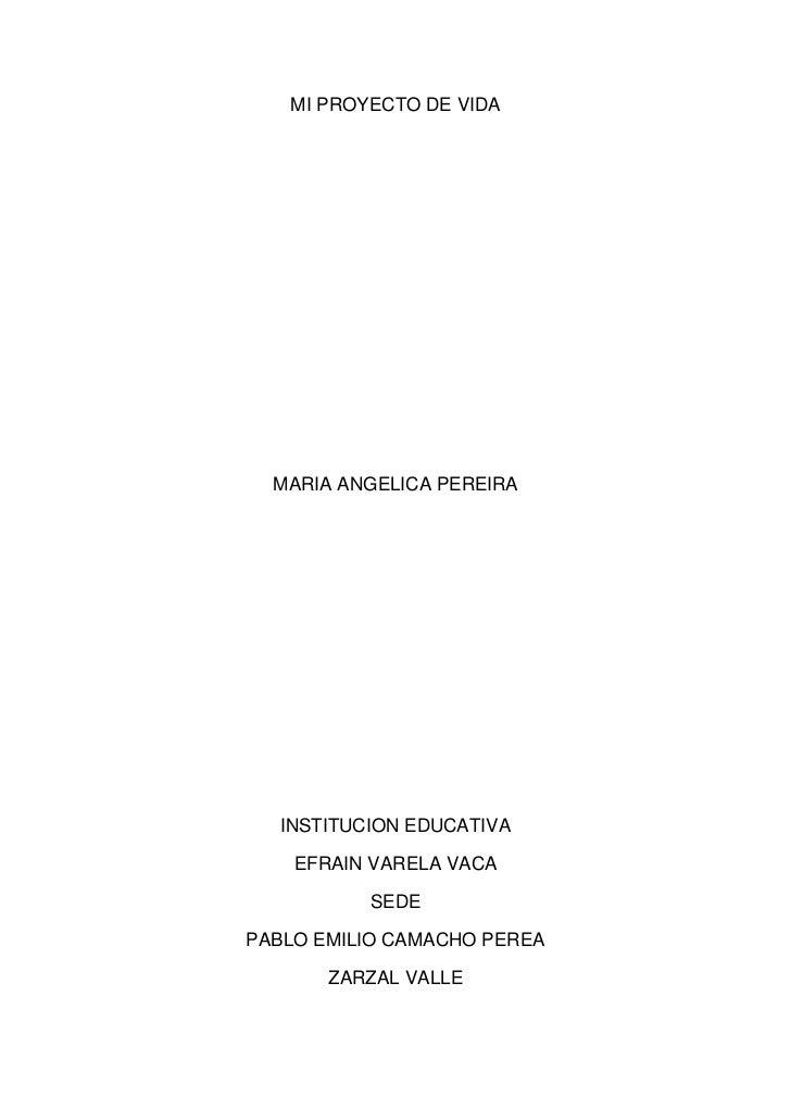 MI PROYECTO DE VIDA  MARIA ANGELICA PEREIRA  INSTITUCION EDUCATIVA    EFRAIN VARELA VACA          SEDEPABLO EMILIO CAMACHO...