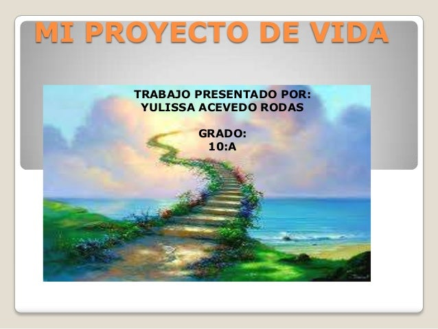 MI PROYECTO DE VIDATRABAJO PRESENTADO POR:YULISSA ACEVEDO RODASGRADO:10:A