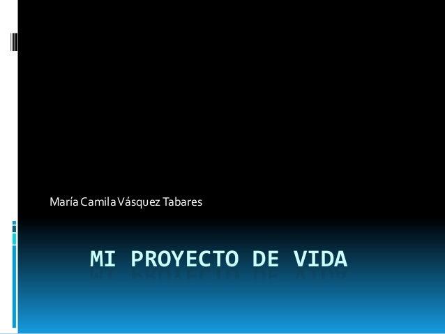 MI PROYECTO DE VIDAMaríaCamilaVásquezTabares