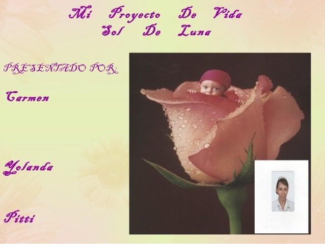 Mi  Proyecto Sol De  PRESENTADO POR:  Carmen  Yolanda Pitti  De Vida Luna