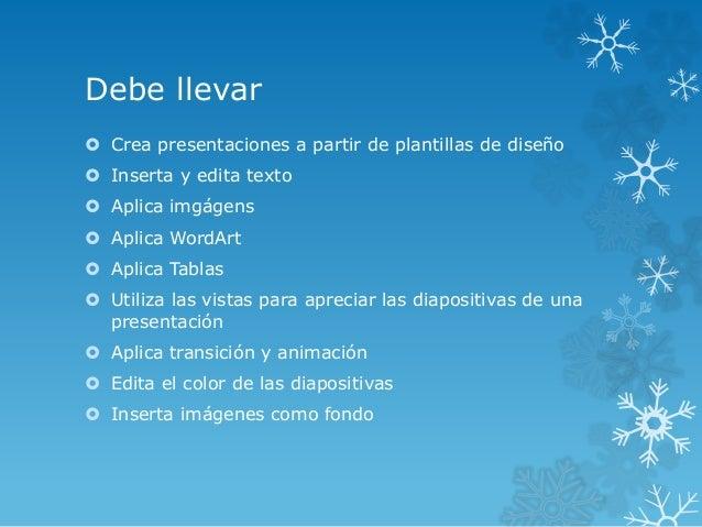 Debe llevar   Crea presentaciones a partir de plantillas de diseño   Inserta y edita texto   Aplica imgágens   Aplica ...