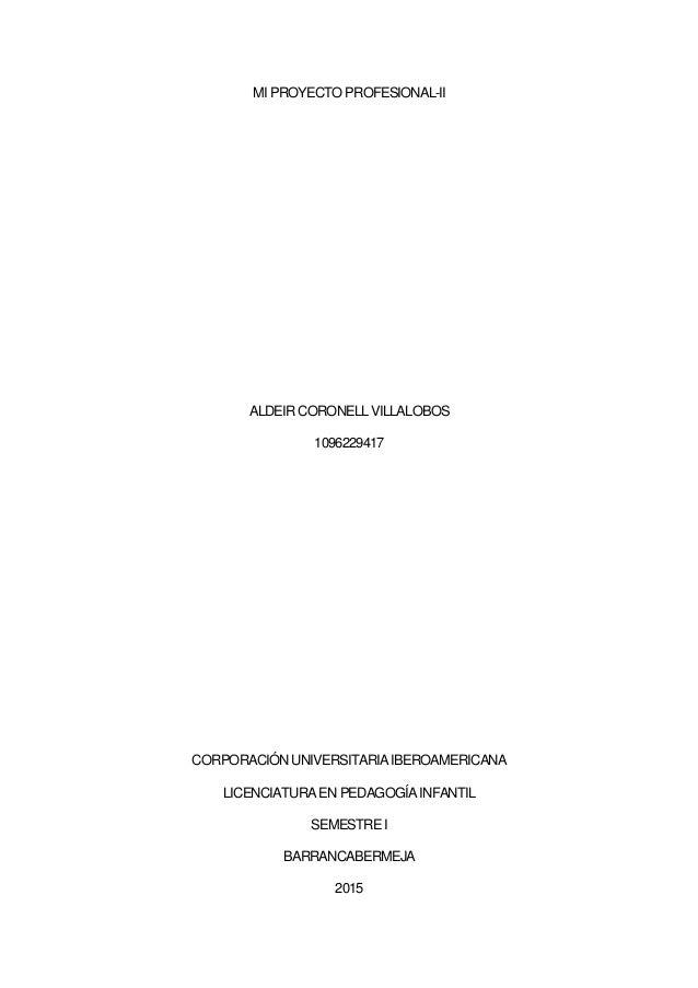 MI PROYECTO PROFESIONAL-II ALDEIRCORONELL VILLALOBOS 1096229417 CORPORACIÓNUNIVERSITARIA IBEROAMERICANA LICENCIATURA ENPED...