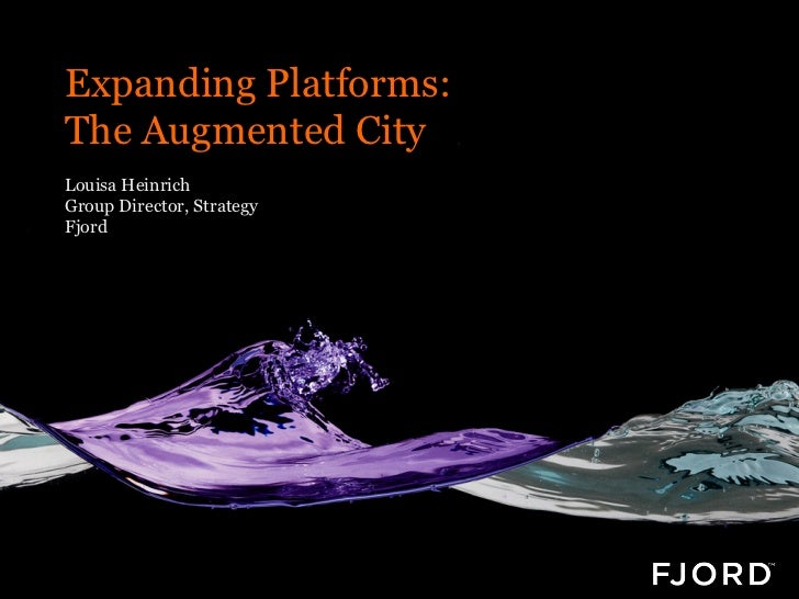Expanding Platforms:The Augmented CityLouisa HeinrichGroup Director, StrategyFjord