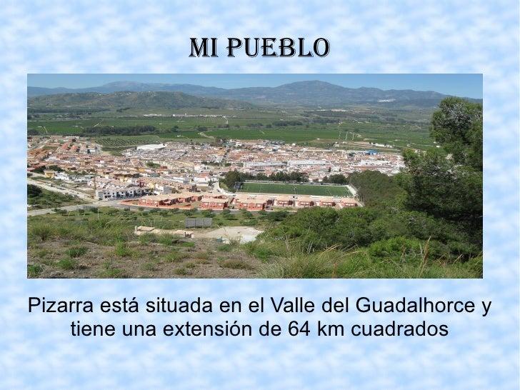 MI PUEBLO Pizarra está situada en el Valle del Guadalhorce y tiene una extensión de 64 km cuadrados