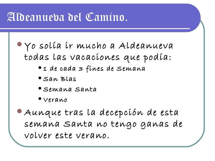 Aldeanueva del Camino. <ul><li>Yo solía ir mucho a Aldeanueva todas las vacaciones que podía: </li></ul><ul><ul><ul><li>1 ...